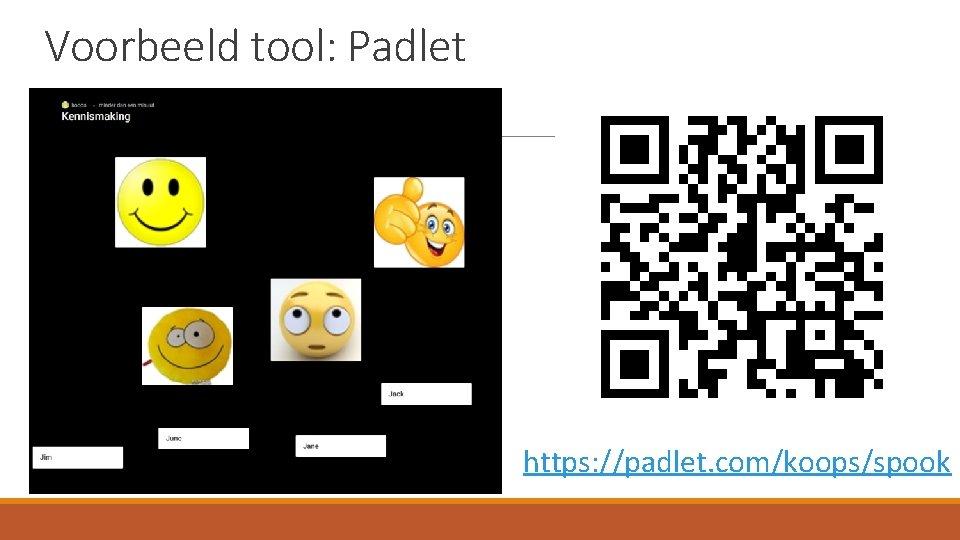 Voorbeeld tool: Padlet https: //padlet. com/koops/spook