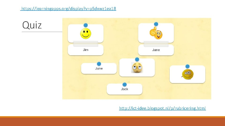 https: //learningapps. org/display? v=p 5 dxwz 1 ea 18 Quiz http: //ict-idee. blogspot. nl/p/rubricering.