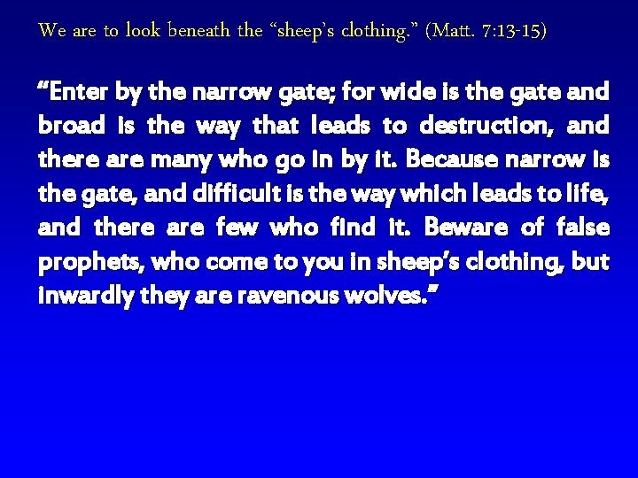 """We are to look beneath the """"sheep's clothing. """" (Matt. 7: 13 -15) """"Enter"""