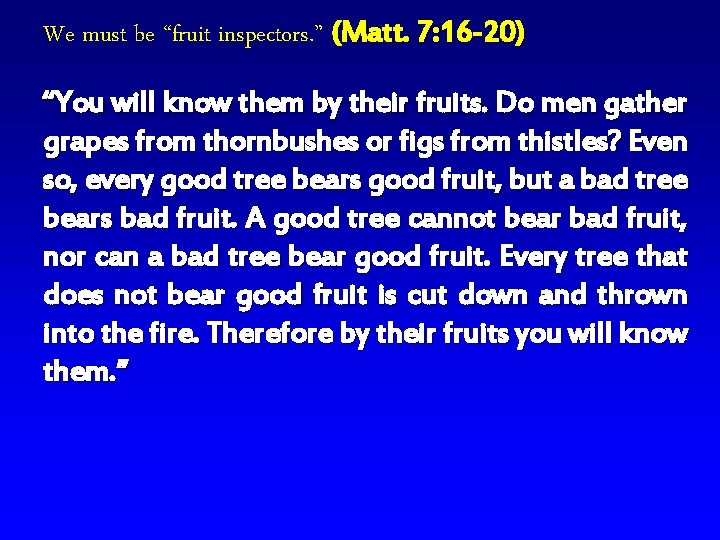 """We must be """"fruit inspectors. """" (Matt. 7: 16 -20) """"You will know them"""