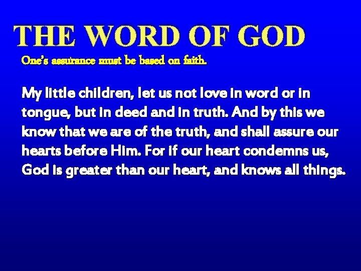 THE WORD OF GOD One's assurance must be based on faith. My little children,