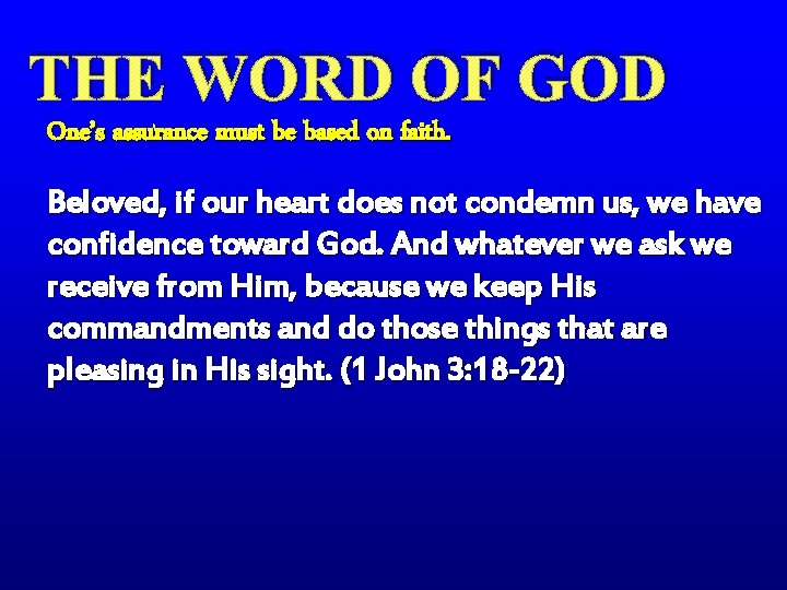 THE WORD OF GOD One's assurance must be based on faith. Beloved, if our