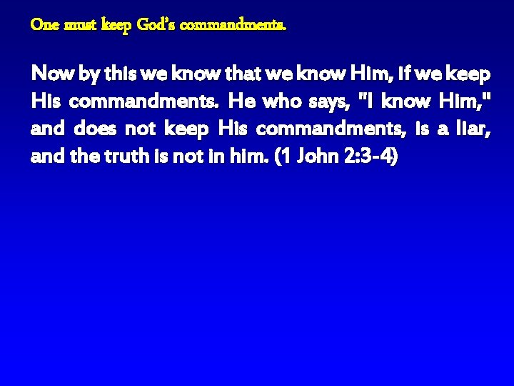 One must keep God's commandments. Now by this we know that we know Him,