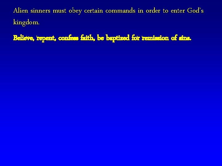 Alien sinners must obey certain commands in order to enter God's kingdom. Believe, repent,