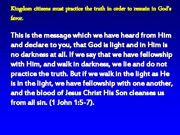Kingdom citizens must practice the truth in order to remain in God's favor. This