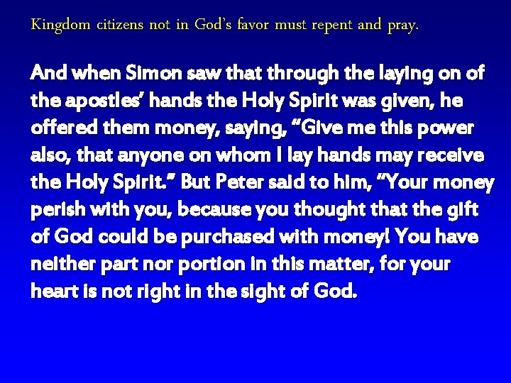 Kingdom citizens not in God's favor must repent and pray. And when Simon saw