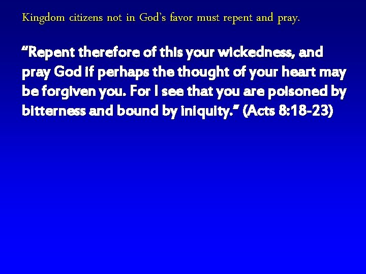 """Kingdom citizens not in God's favor must repent and pray. """"Repent therefore of this"""