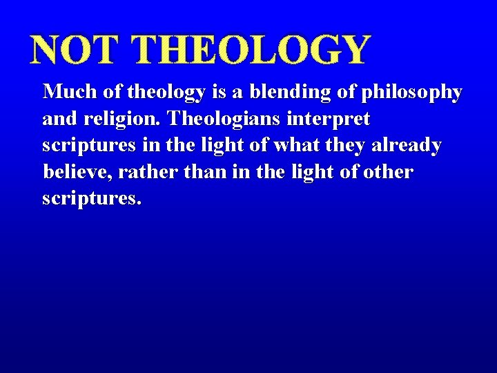 NOT THEOLOGY Much of theology is a blending of philosophy and religion. Theologians interpret