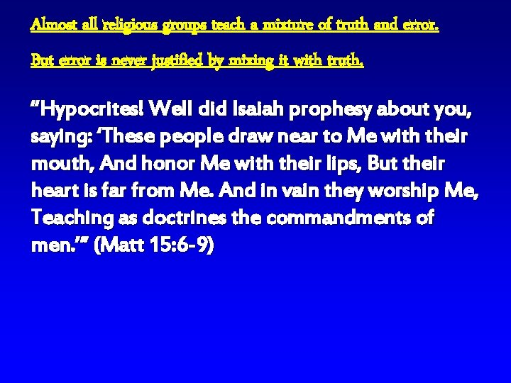 Almost all religious groups teach a mixture of truth and error. But error is