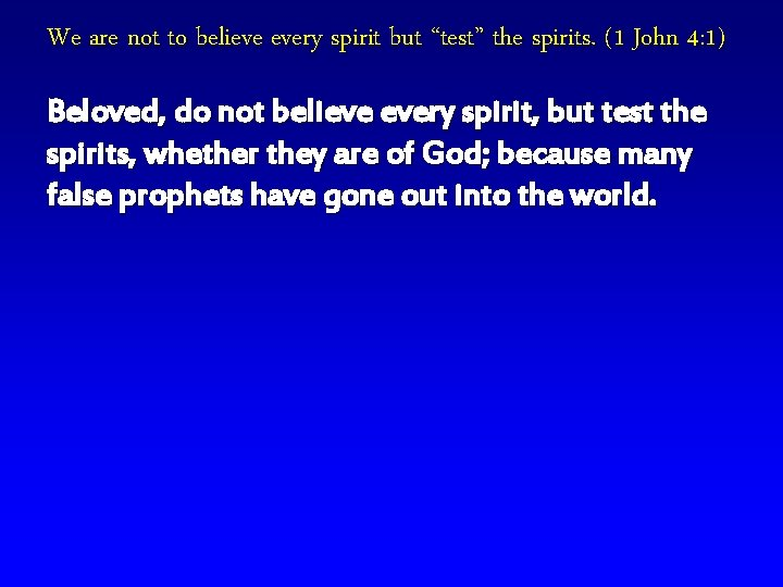 """We are not to believe every spirit but """"test"""" the spirits. (1 John 4:"""