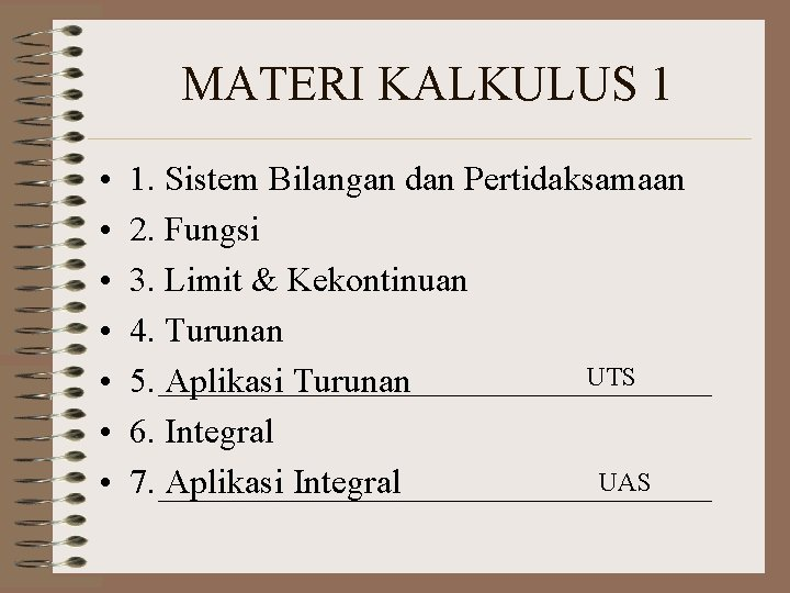 MATERI KALKULUS 1 • • 1. Sistem Bilangan dan Pertidaksamaan 2. Fungsi 3. Limit