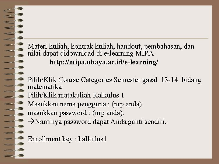 Materi kuliah, kontrak kuliah, handout, pembahasan, dan nilai dapat didownload di e-learning MIPA http: