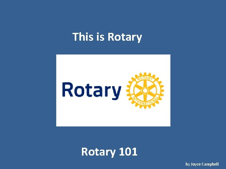 This is Rotary 101 by Joyce Campbell