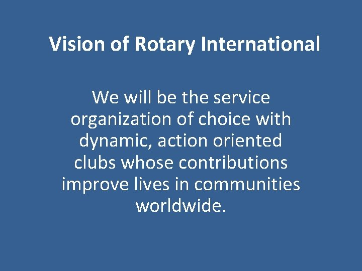 Vision of Rotary International We will be the service organization of choice with dynamic,