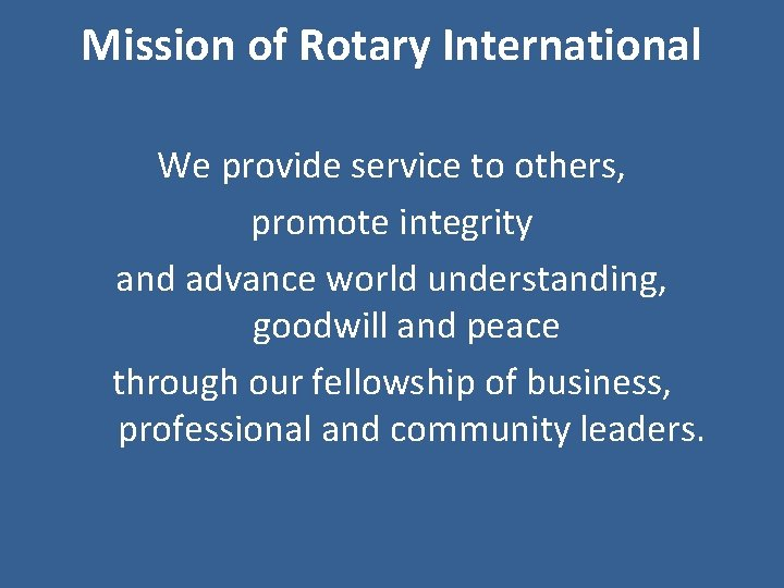 Mission of Rotary International We provide service to others, promote integrity and advance world