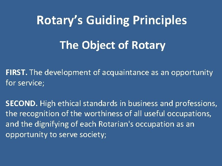 Rotary's Guiding Principles The Object of Rotary FIRST. The development of acquaintance as an