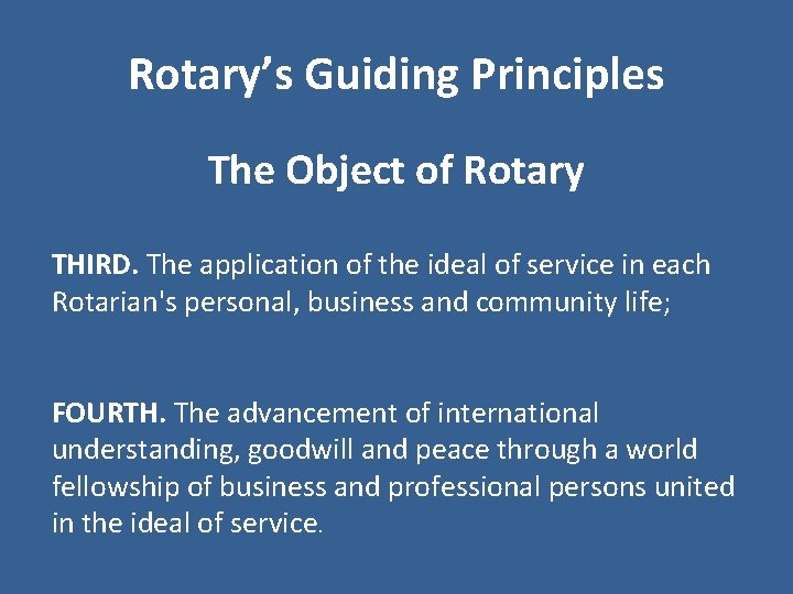 Rotary's Guiding Principles The Object of Rotary THIRD. The application of the ideal of
