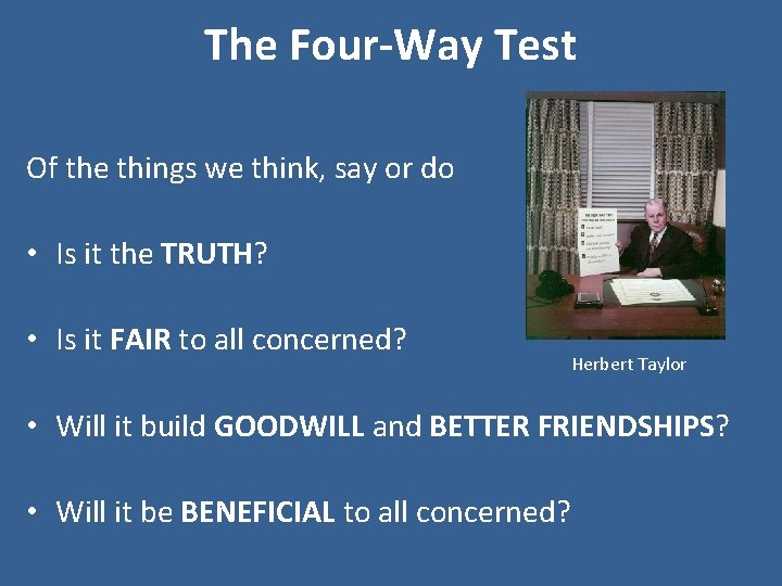 The Four-Way Test Of the things we think, say or do • Is it