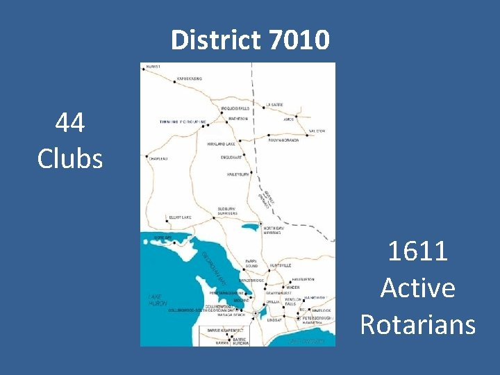 District 7010 44 Clubs 1611 Active Rotarians