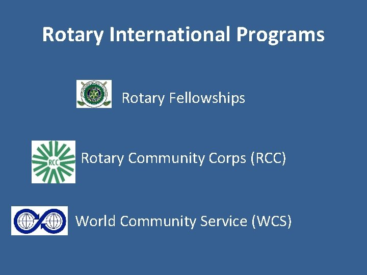 Rotary International Programs Rotary Fellowships Rotary Community Corps (RCC) World Community Service (WCS)