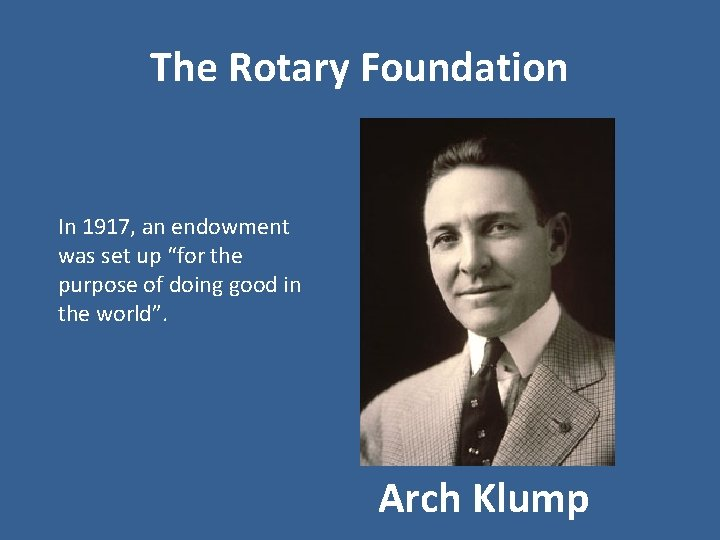 """The Rotary Foundation In 1917, an endowment was set up """"for the purpose of"""