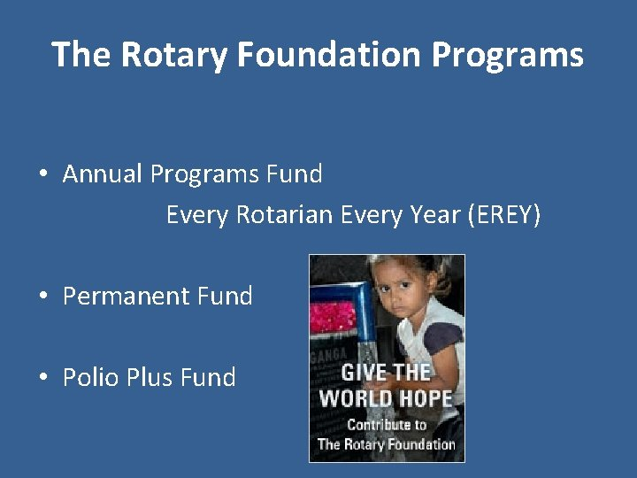 The Rotary Foundation Programs • Annual Programs Fund Every Rotarian Every Year (EREY) •