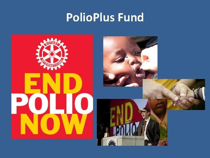 Polio. Plus Fund
