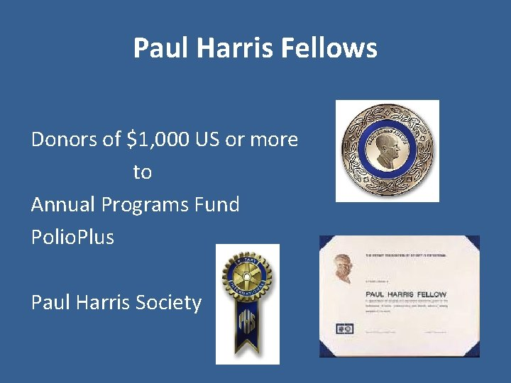 Paul Harris Fellows Donors of $1, 000 US or more to Annual Programs Fund