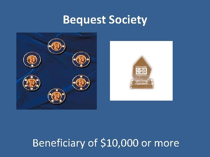 Bequest Society Beneficiary of $10, 000 or more