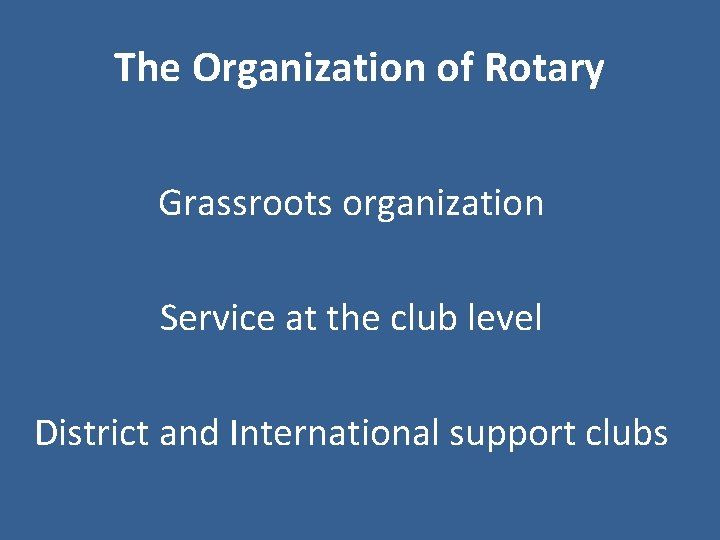 The Organization of Rotary Grassroots organization Service at the club level District and International