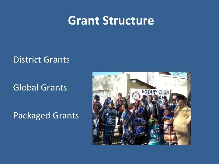 Grant Structure District Grants Global Grants Packaged Grants