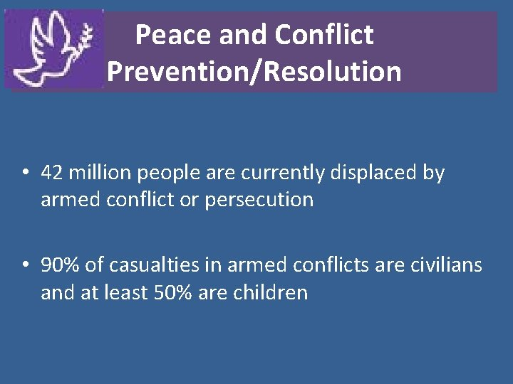 Peace and Conflict Prevention/Resolution • 42 million people are currently displaced by armed conflict