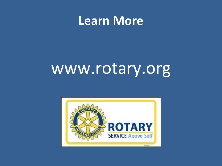 Learn More www. rotary. org