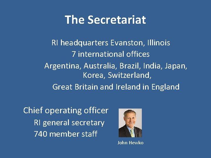 The Secretariat RI headquarters Evanston, Illinois 7 international offices Argentina, Australia, Brazil, India, Japan,