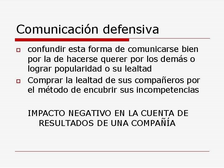 Comunicación defensiva o o confundir esta forma de comunicarse bien por la de hacerse