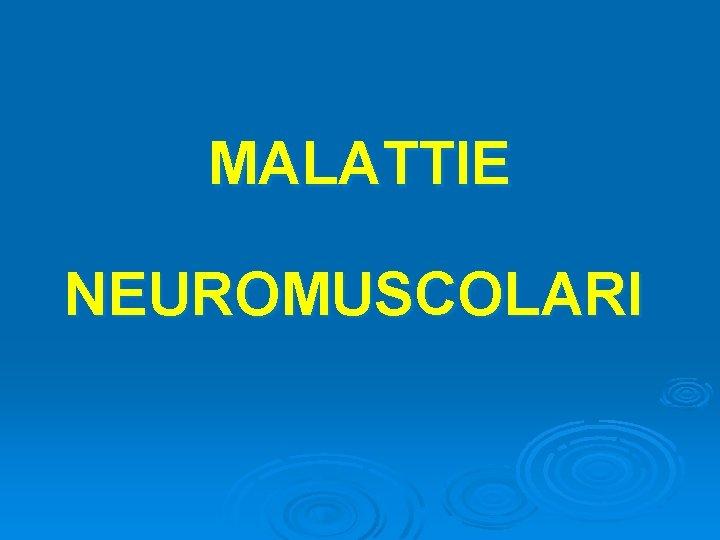 MALATTIE NEUROMUSCOLARI