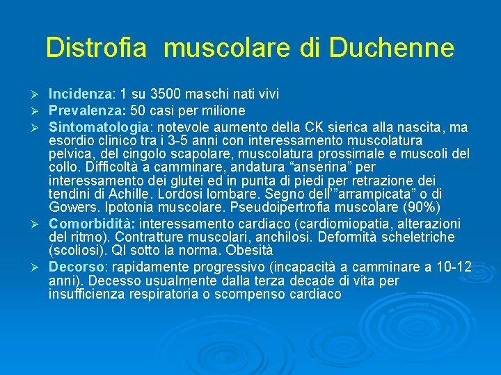Distrofia muscolare di Duchenne Incidenza: 1 su 3500 maschi nati vivi Prevalenza: 50 casi