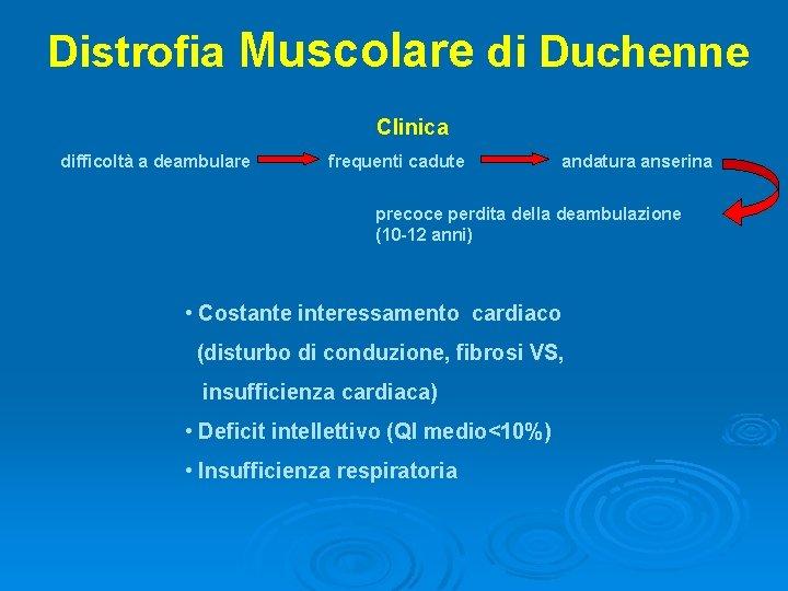 Distrofia Muscolare di Duchenne Clinica difficoltà a deambulare frequenti cadute andatura anserina precoce perdita