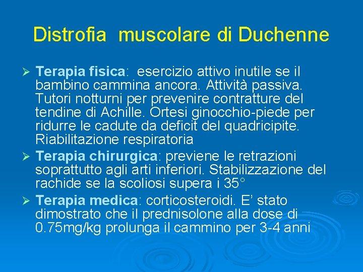 Distrofia muscolare di Duchenne Terapia fisica: esercizio attivo inutile se il bambino cammina ancora.