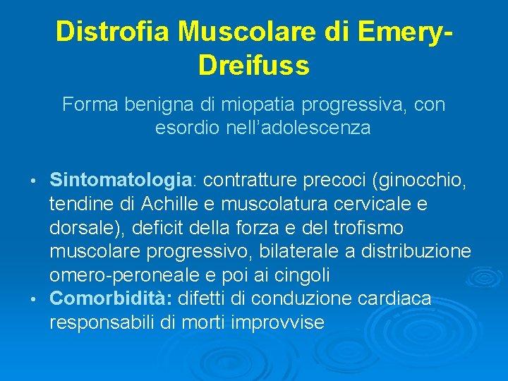 Distrofia Muscolare di Emery. Dreifuss Forma benigna di miopatia progressiva, con esordio nell'adolescenza Sintomatologia: