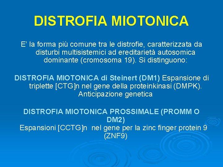 DISTROFIA MIOTONICA E' la forma più comune tra le distrofie, caratterizzata da disturbi multisistemici
