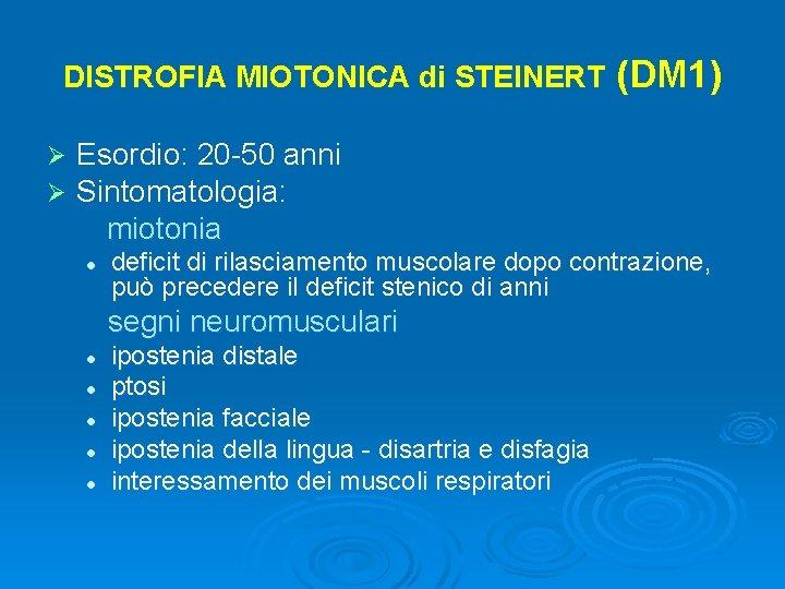 DISTROFIA MIOTONICA di STEINERT Ø Ø (DM 1) Esordio: 20 -50 anni Sintomatologia: miotonia