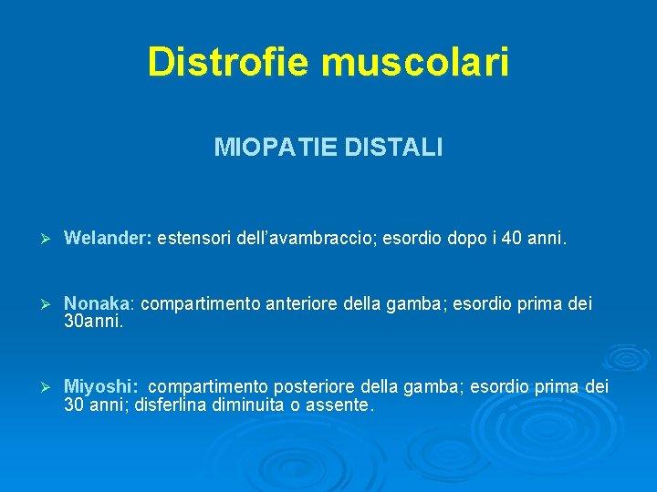 Distrofie muscolari MIOPATIE DISTALI Ø Welander: estensori dell'avambraccio; esordio dopo i 40 anni. Ø