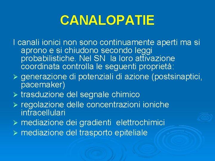 CANALOPATIE I canali ionici non sono continuamente aperti ma si aprono e si chiudono