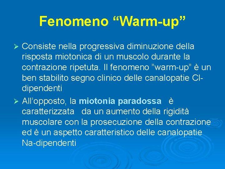 """Fenomeno """"Warm-up"""" Consiste nella progressiva diminuzione della risposta miotonica di un muscolo durante la"""