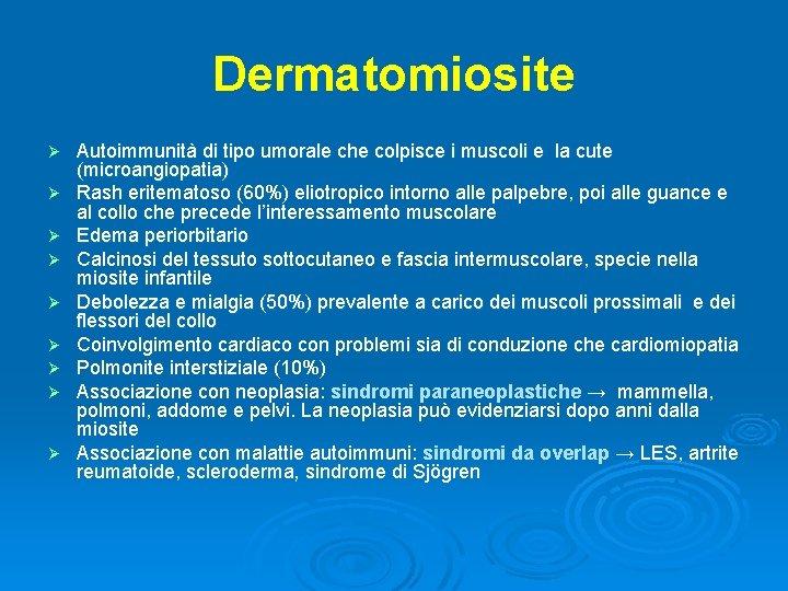 Dermatomiosite Ø Ø Ø Ø Ø Autoimmunità di tipo umorale che colpisce i muscoli