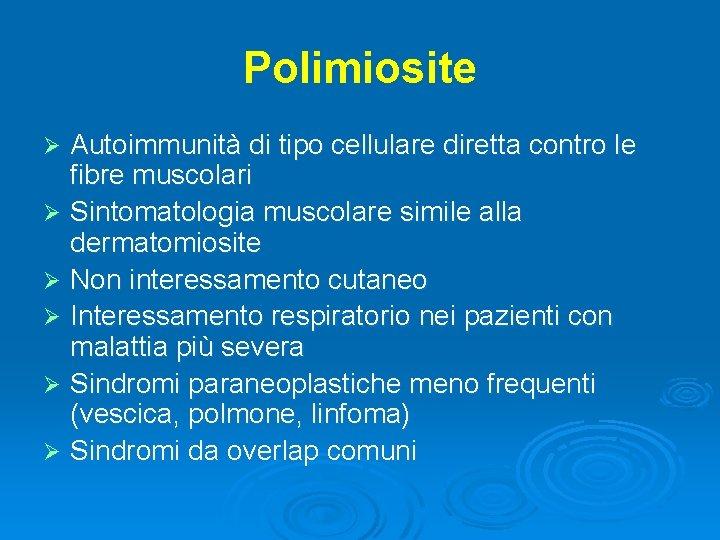 Polimiosite Autoimmunità di tipo cellulare diretta contro le fibre muscolari Ø Sintomatologia muscolare simile