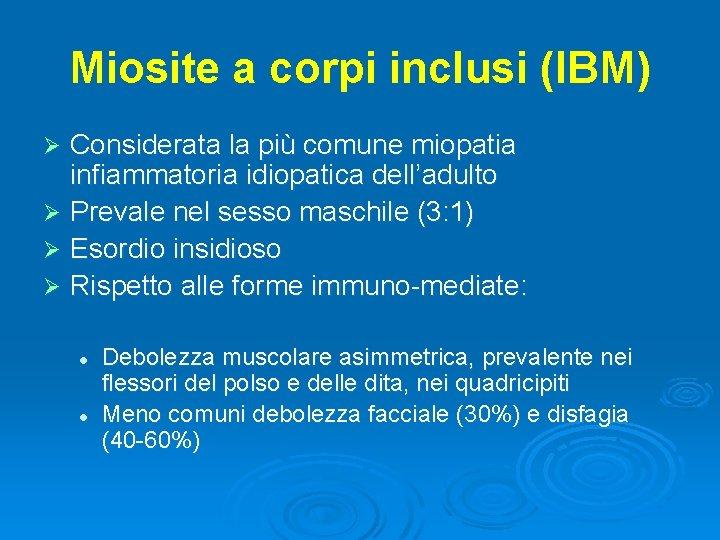 Miosite a corpi inclusi (IBM) Considerata la più comune miopatia infiammatoria idiopatica dell'adulto Ø