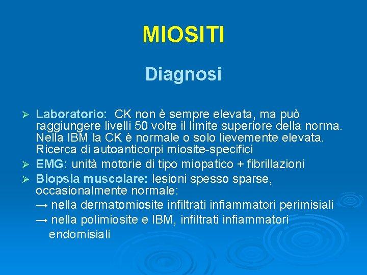 MIOSITI Diagnosi Laboratorio: CK non è sempre elevata, ma può raggiungere livelli 50 volte