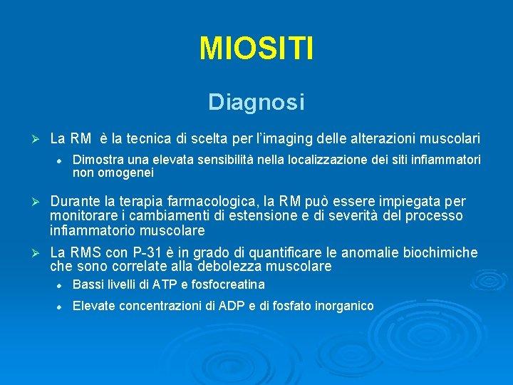 MIOSITI Diagnosi Ø La RM è la tecnica di scelta per l'imaging delle alterazioni